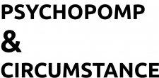 PSYCHOPOMP & CIRCUMSTANCE